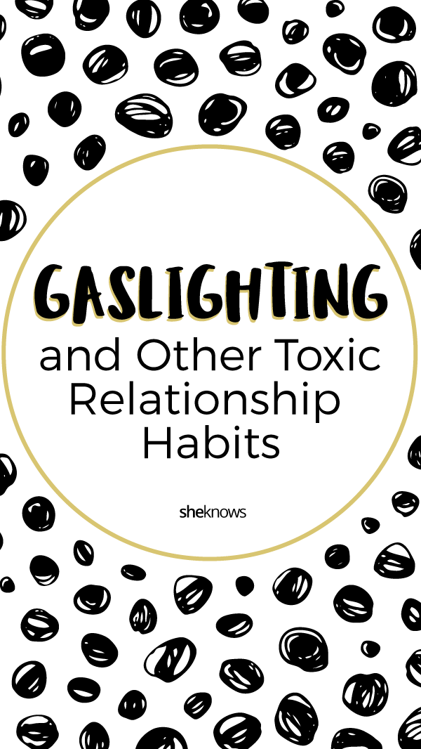 Pin it! Gaslighting and 7 Other Toxic, Borderline-Abusive Relationship Habits