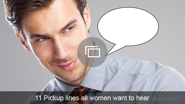11 Pickup lines all women want to hear