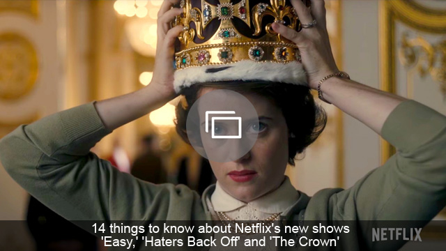 14 things to know about Netflix's new shows 'Easy,' 'Haters Back Off' and 'The Crown'