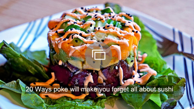 20 Ways poke will make you forget all about sushi