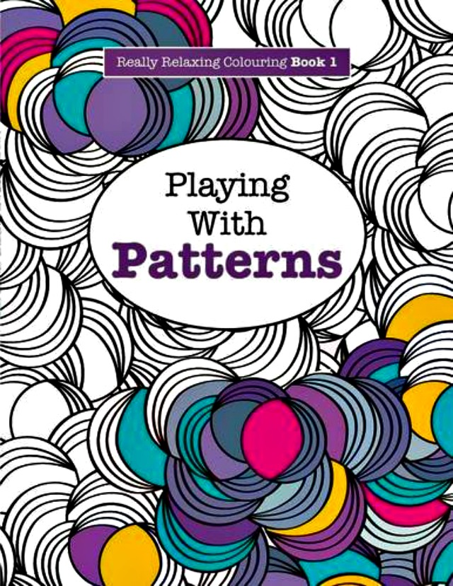 Really Relaxing Colouring Book: Playing with Patterns