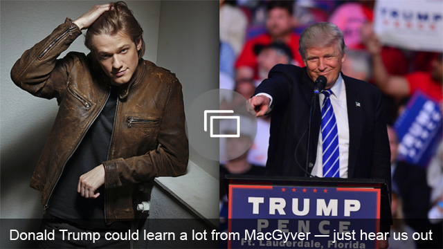 Donald Trump could learn a lot from MacGyver — just hear us out
