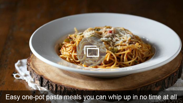 Easy one-pot pasta meals you can whip up in no time at all