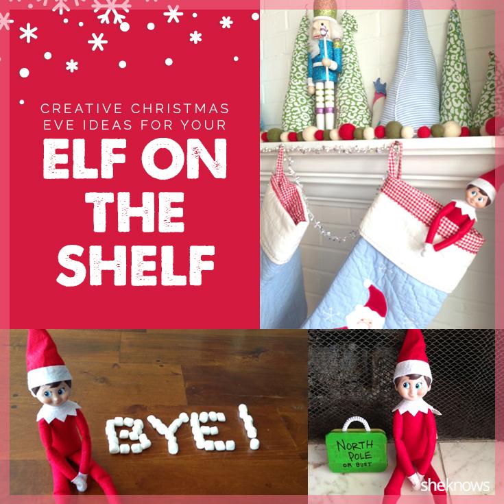 Creative Christmas Eve ideas for Elf on the Shelf
