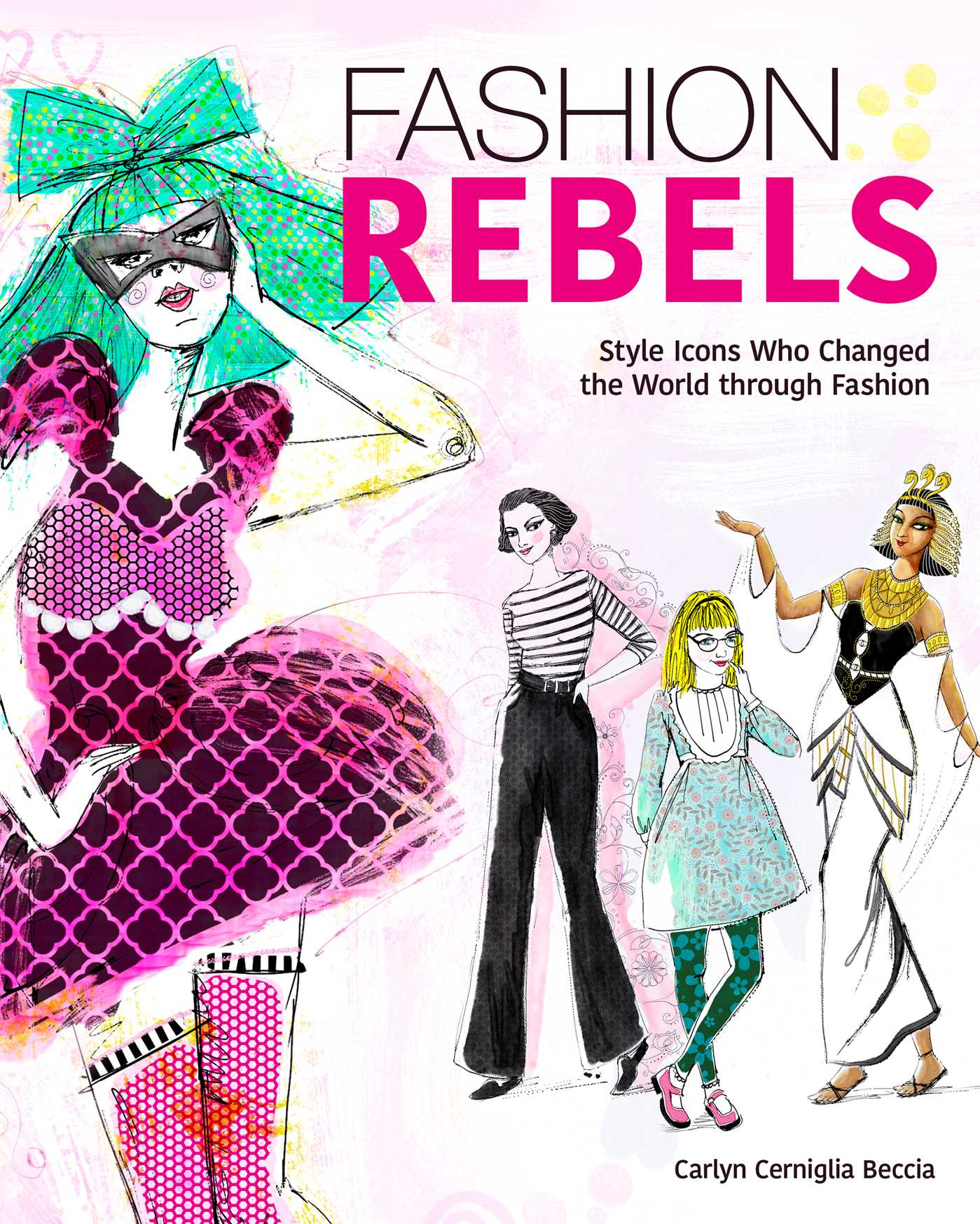 Fashion Rebels by Carlyn Beccia ages 8-12