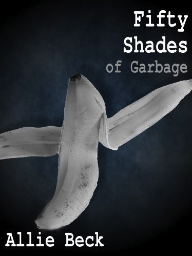 Fifty Shades of Garbage by Allie Beck