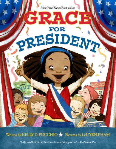 Grace for President by Kelly S DiPucchio ages 5-9