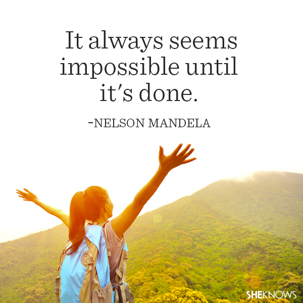 Nelson Mandela quote: It always seems impossible until it's done.
