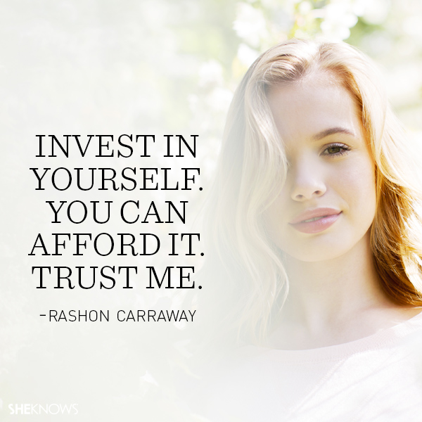 Rashon Carraway quote: Invest in yourself, You can afford it. Trust me.