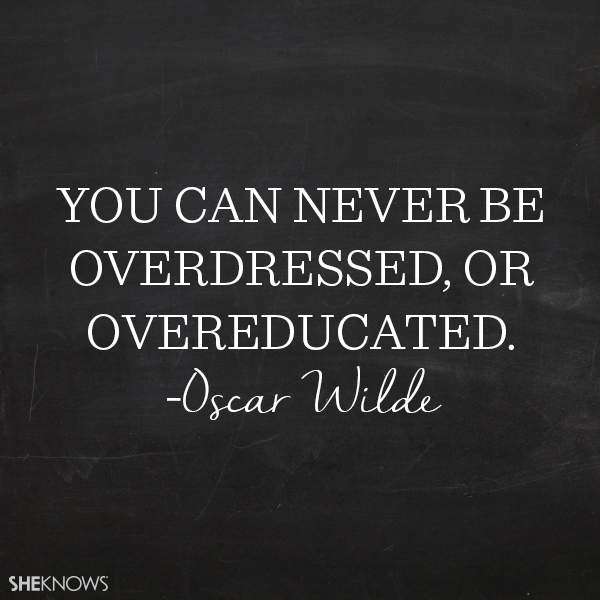 Oscar Wilde quote: You can never be overdressed, or overeducated.