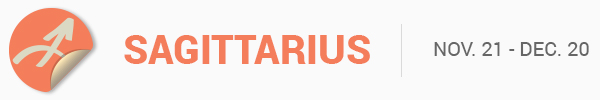 SAGITTARIUS (Nov. 22 -Dec. 20)