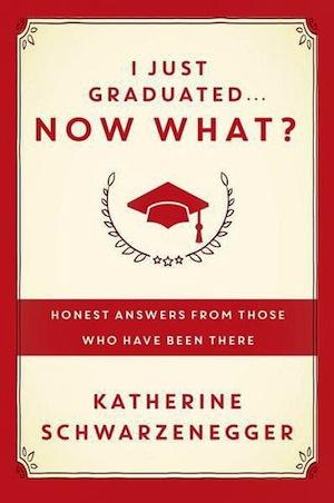Katherine Schwartzenegger's I Just Graduated... Now What?