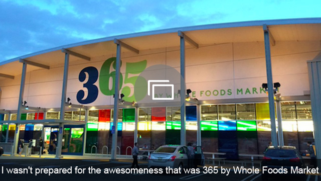I wasn't prepared for the awesomeness that was 365 by Whole Foods Marke