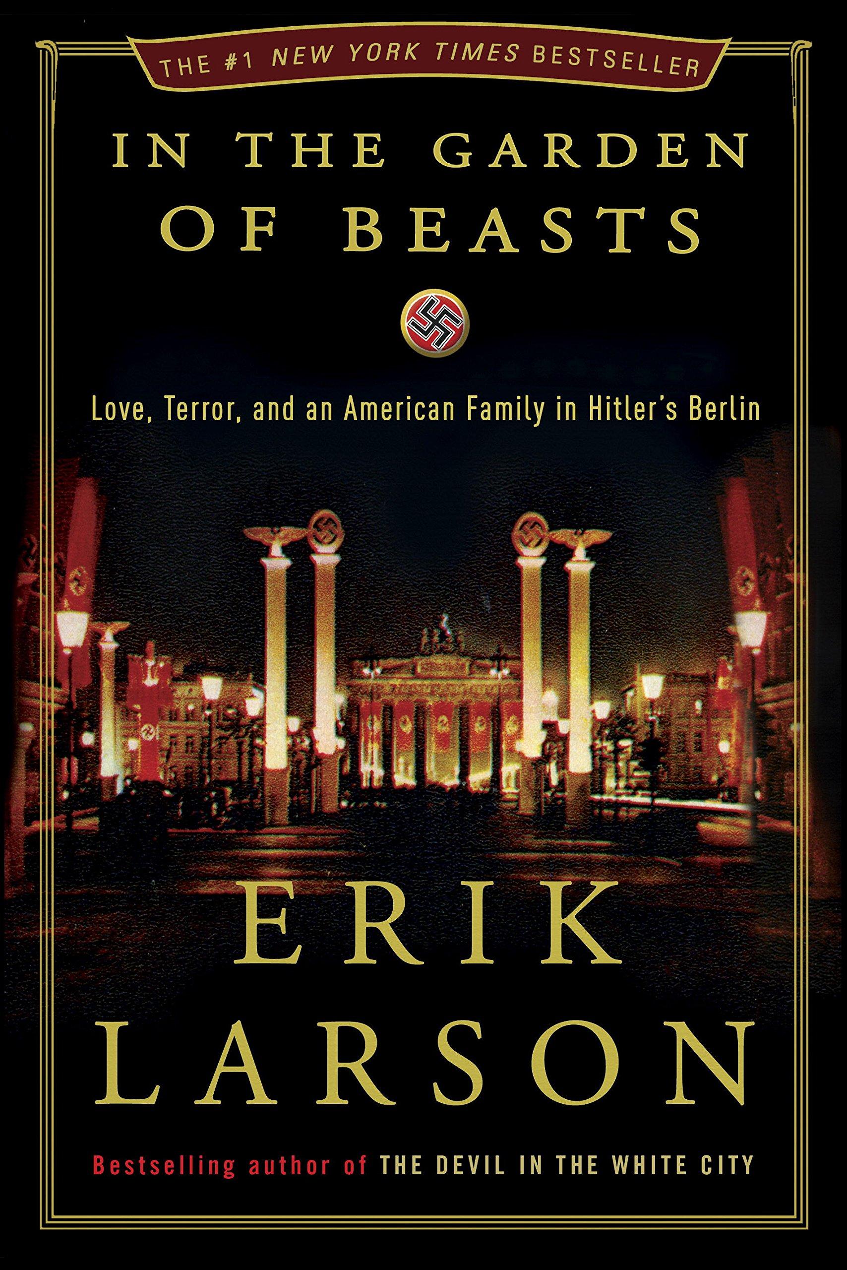 In the Garden of Beasts: Love, Terror, and an American Family in Hitler's Berlin, by Erik Larsen