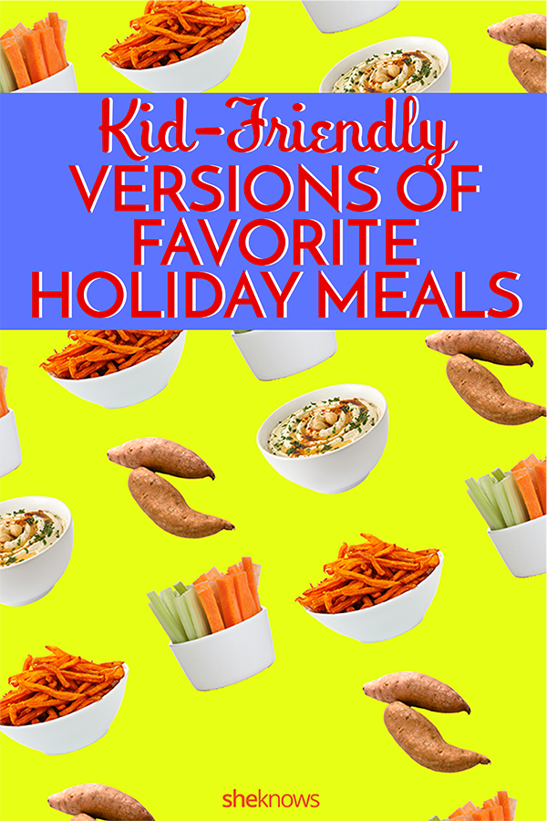 Kid-friendly versions of classic holiday meals