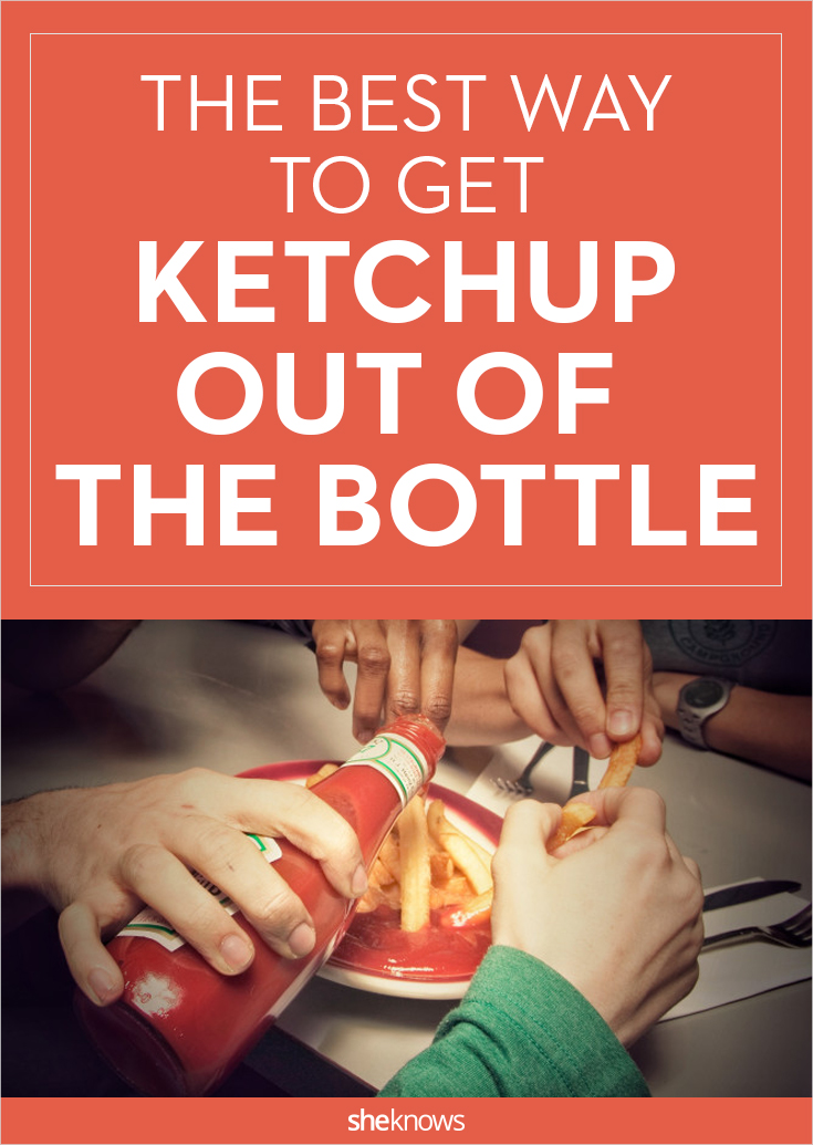 get ketchup out of the bottle