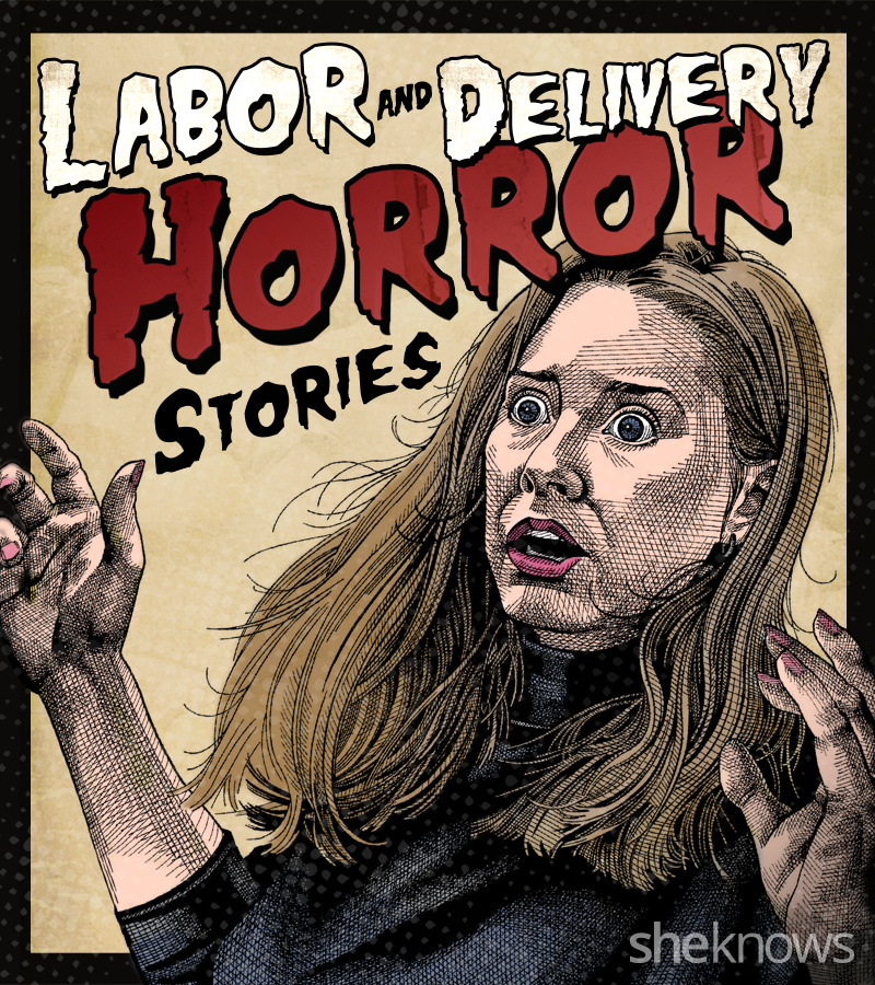 True horror stories from the labor and delivery ward – SheKnows