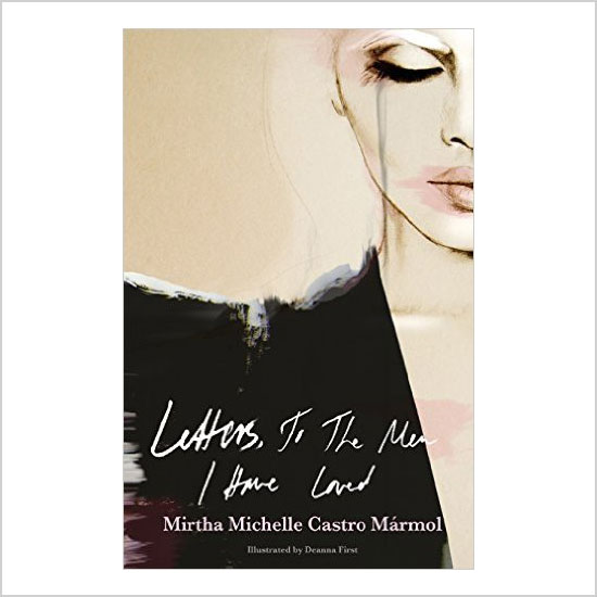 Letters, to the Men I Have Loved by Mirtha Michelle Castro Mármo.