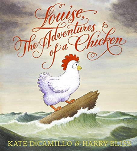 Louise, The Adventures of a Chicken by Kate DiCamillo ages 4-8