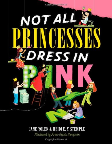 Not All Princesses Dress in Pink by Jane Yolen and Heidi E. Y. Stemple ages 3-8