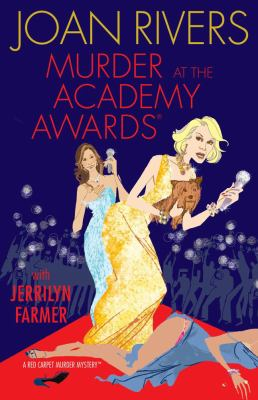 Murder at the Academy Awards: A Red Carpet Murder Mystery by Joan Rivers and Jerrilyn Farmer
