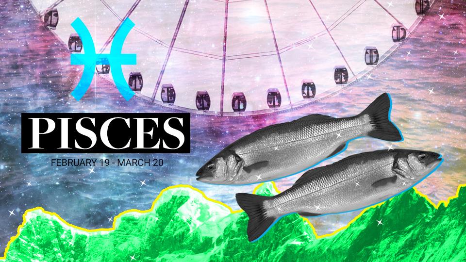 PISCES (Feb. 18 - March 18)