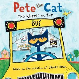 Pete the Cat: The Wheels on the Bus by James Dean