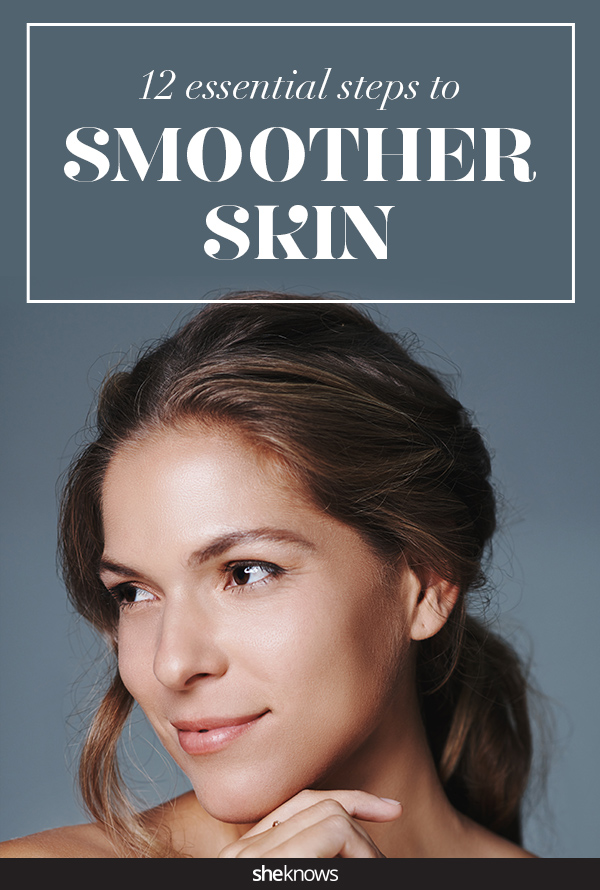 12 expert-approved steps to smoother skin