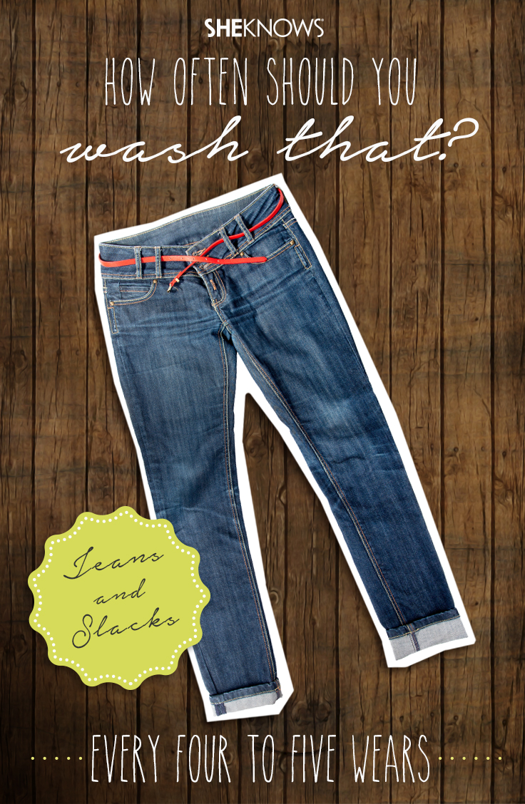How often should you wash jeans and slacks