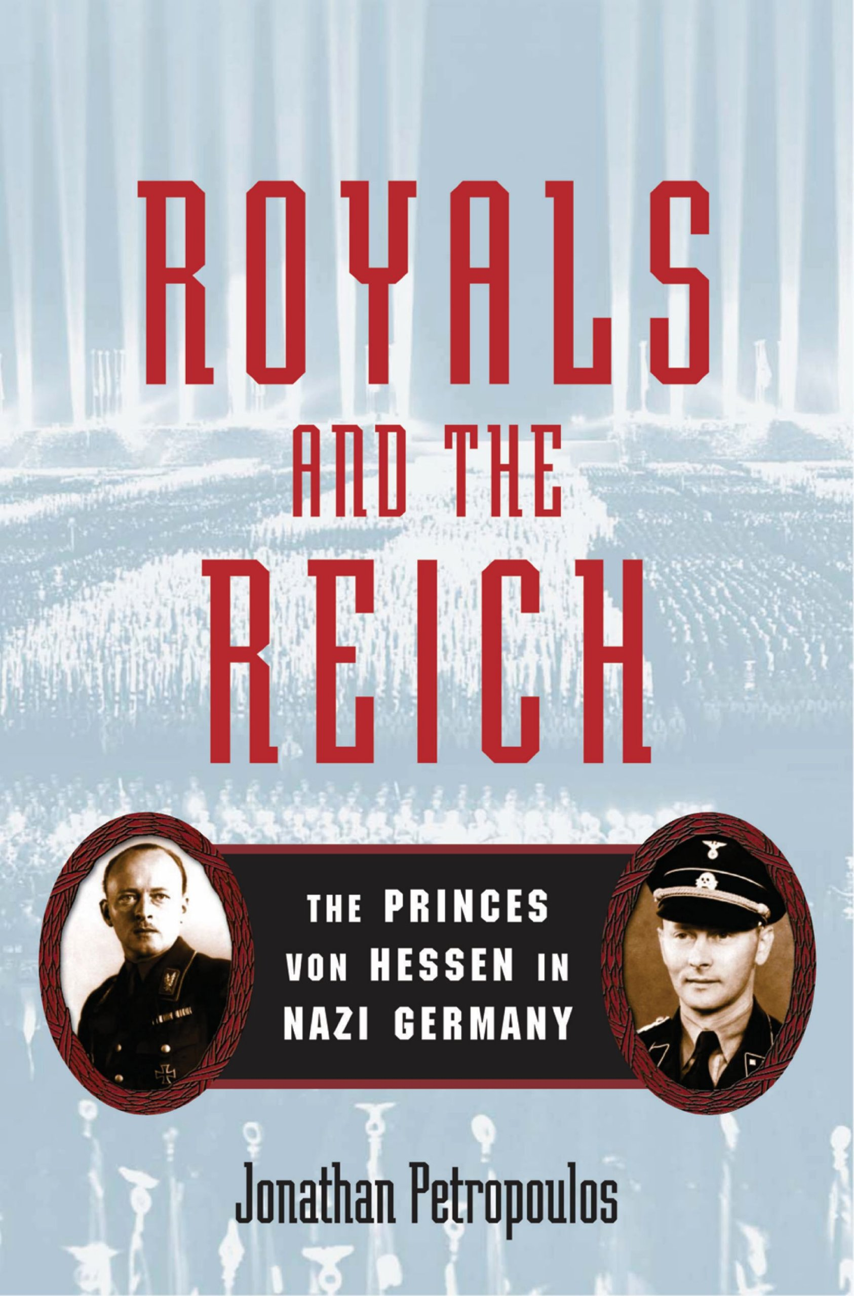 Royals and the Reich: The Princes von Hessen in Nazi Germany, by Jonathan Petropoulos