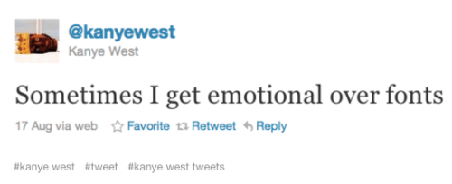 Kanye West: Sometimes I get emotional over fonts