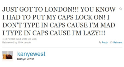 Kanye West's deal with CAPS LOCK.