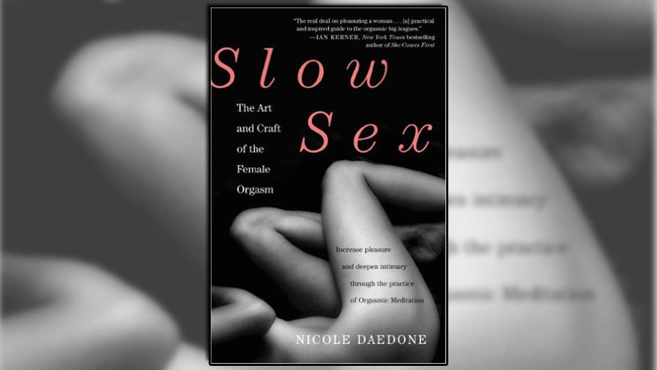 Slow Sex: The Art & Craft of the Female Orgasm