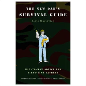 The New Dad's Survival Guide: Man-to-Man Advice for First Time Fathers