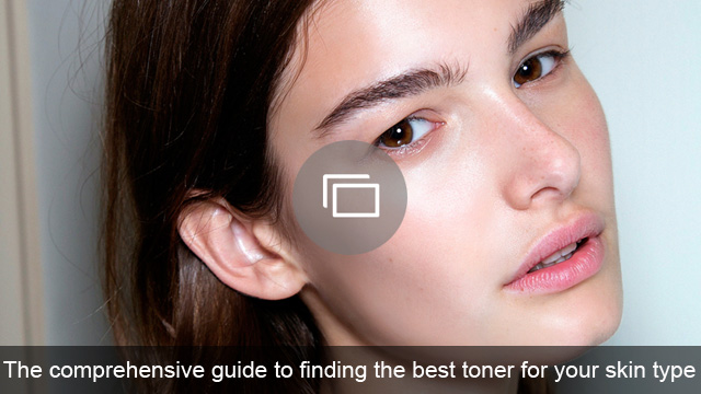 The comprehensive guide to finding the best toner for your skin type