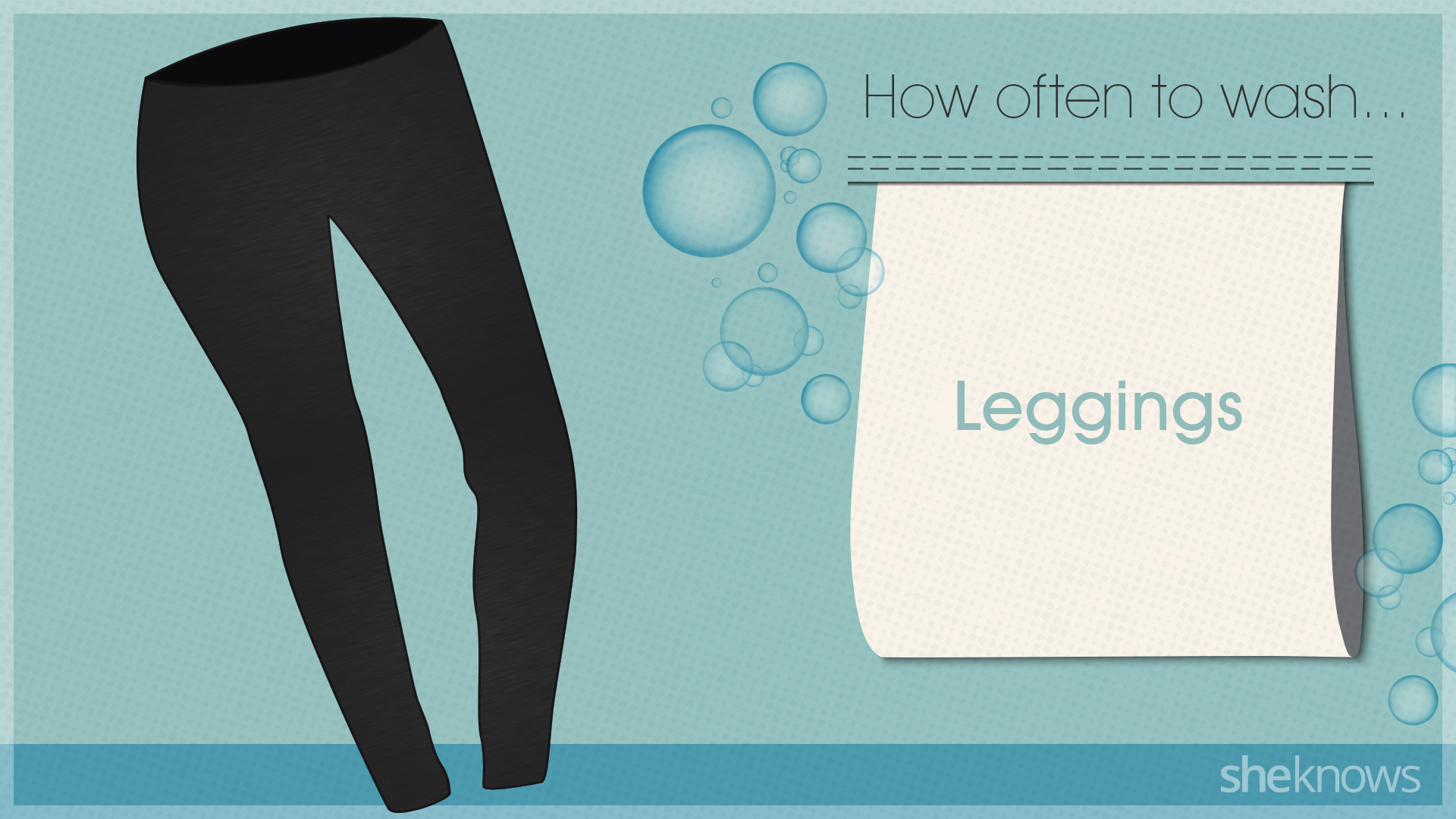 You're probably washing your clothes too much: Leggings