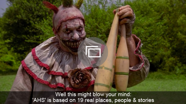 Well this might blow your mind: 'AHS' is based on 19 real places, people & stories