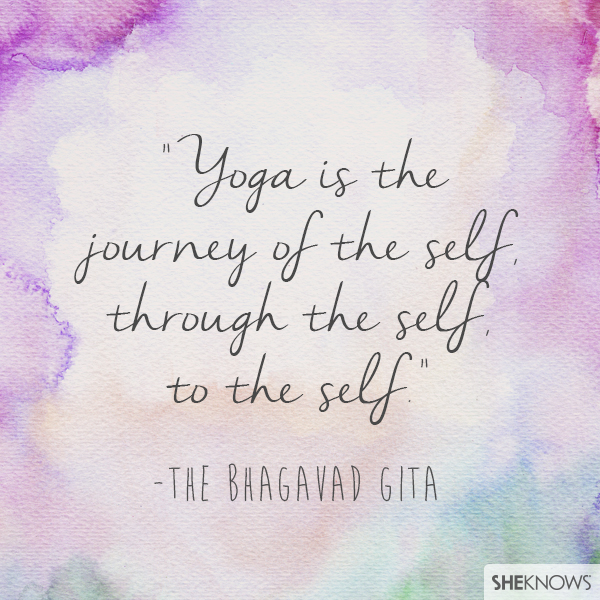 Yoga is the journey of the self, through the self, to the self. — The Bhagavad Gita