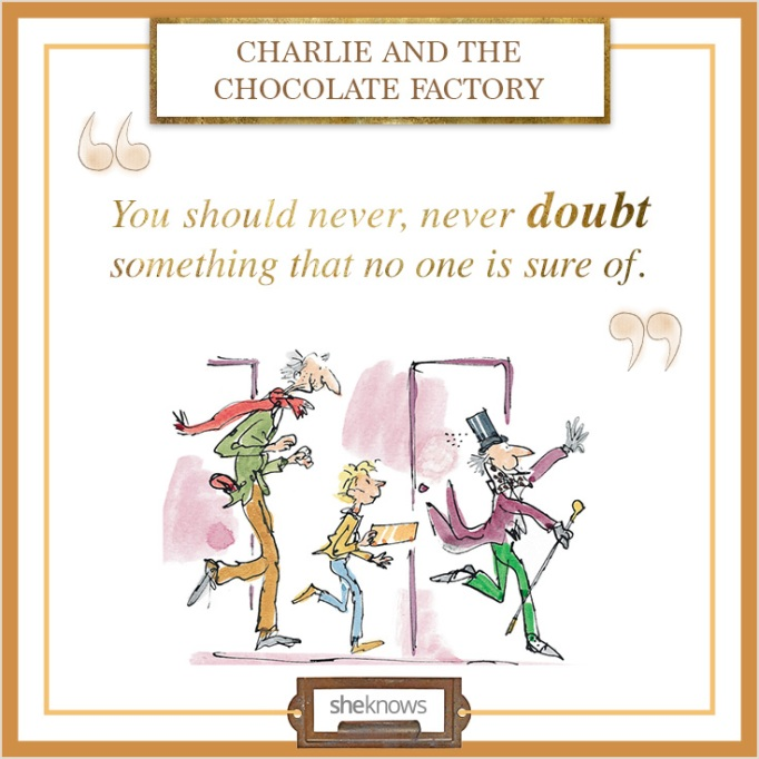 """Quote from """"Charlie and the Chocolate Factory"""""""