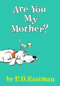 Are You My Mother? By P.D Eastman