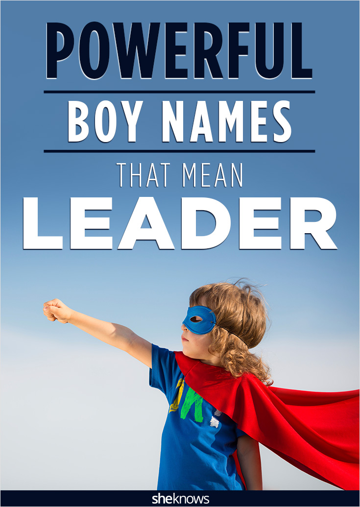 Powerful baby boy names that mean 'leader' – SheKnows