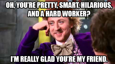 10 Memes we've hacked to give you a confidence boost ...Willy Wonka Meme