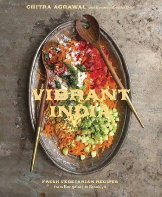 Vibrant India: Fresh Vegetarian Recipes from Bangalore to Brooklyn by Chitra Agrawal
