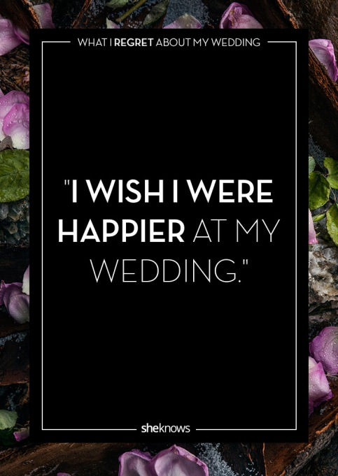 Wedding day regrets quote: I would have been happier