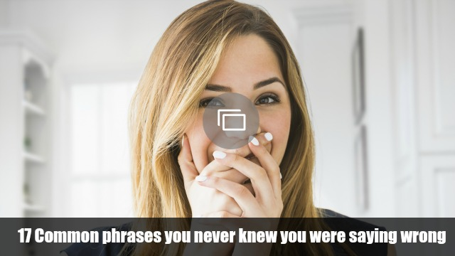 Phrases you're saying wrong