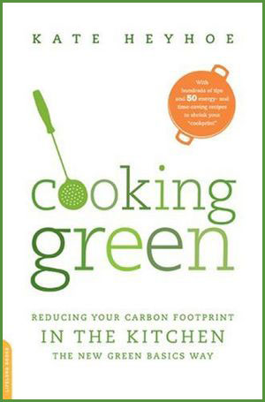 Cooking Green: Reducing Your Carbon Footprint in the Kitchen--the New Green Basics Way