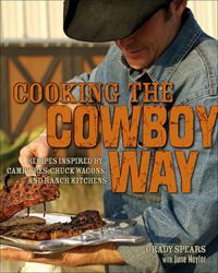 Cooking the Cowboy Way: Recipes Inspired by Campfires, Chuckwagons, and Ranch Kitchens