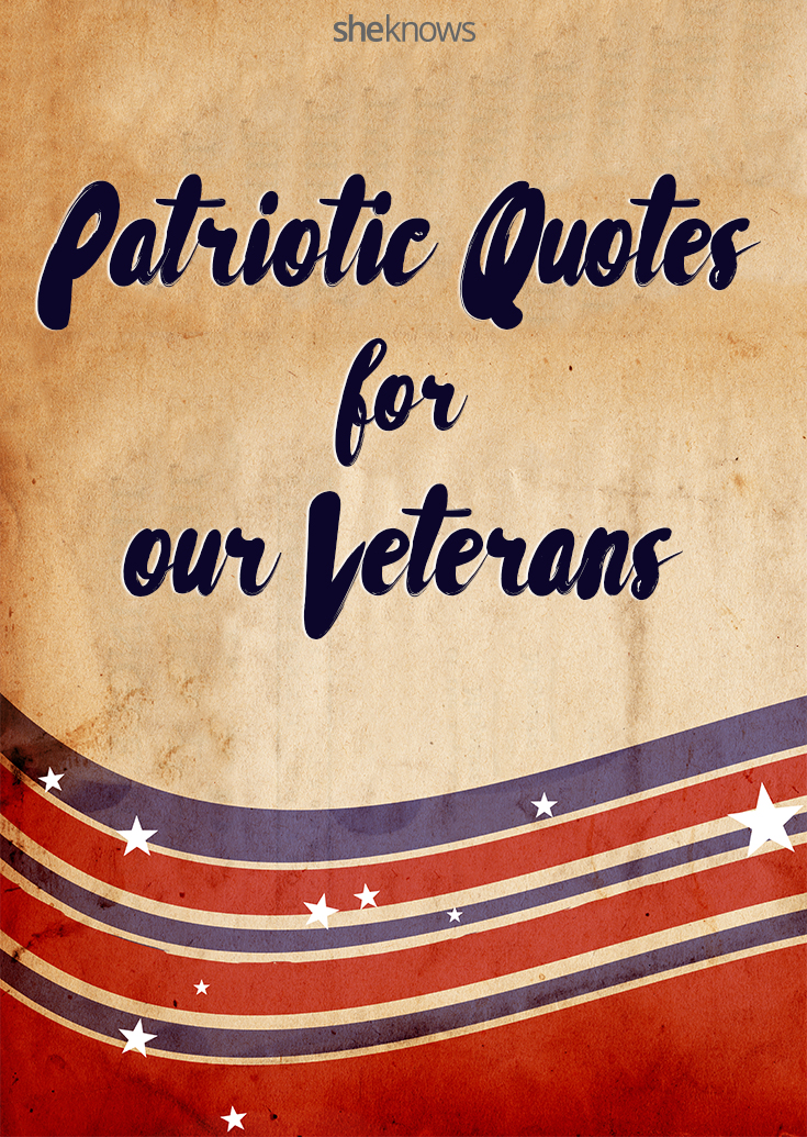 60 Unforgettable Veterans Day Quotes To Salute Our Heroes SheKnows Best Patriotic Quotes
