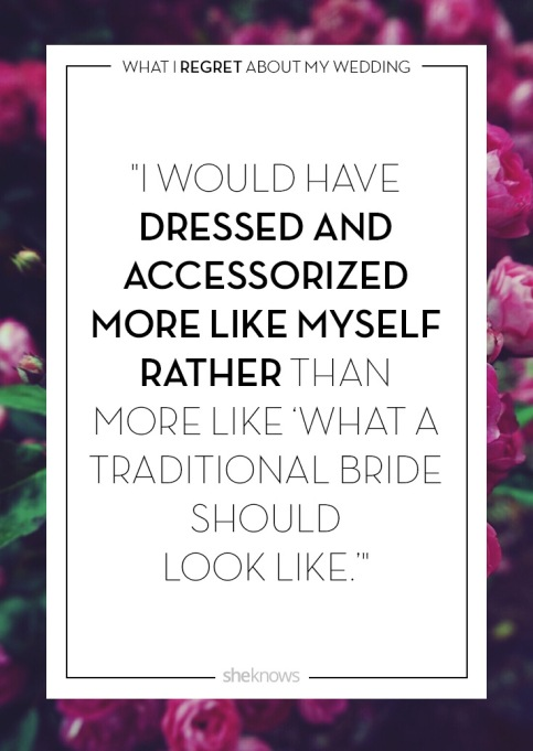 Wedding day regrets quote: I wish I'd been myself