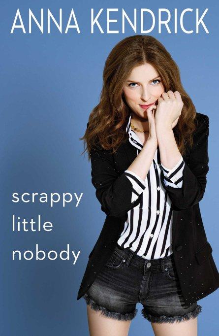 'Scrappy Little Nobody' Anna Kendrick book cover